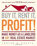 img - for Buy It, Rent It, Profit!: Make Money as a Landlord in ANY Real Estate Market book / textbook / text book