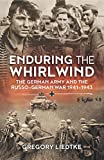 Enduring the Whirlwind: The German Army and the Russo-German War 1941-1943 (Wolverhampton Military Studies)