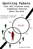 Spotting Fakers, lies, and illusions using elementary theories about the mind