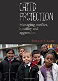 Child Protection : Managing Conflict, Hostility and Aggression, Laird, Siobhan, 184742922X
