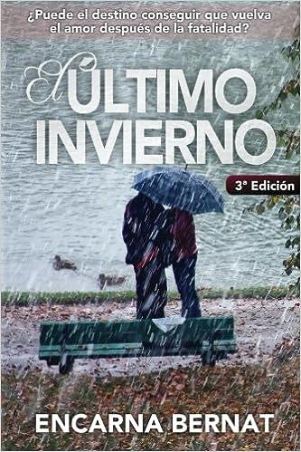El último invierno: Una historia de amor y superación marcada por la tragedia. (Novela romántica novedades). (Spanish Edition): Encarna Bernat: ...