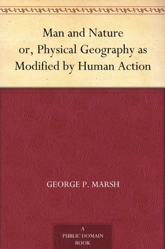 Man and Nature or, Physical Geography as Modified by Human Action (English Edition)