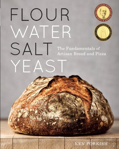 Flour Water Salt Yeast: The Fundamentals of Artisan Bread and Pizza: A Cookbook by [Forkish, Ken]