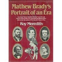 Mathew Brady's Portrait of an Era