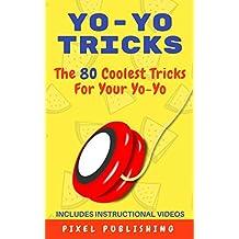 Yo-Yo Tricks: The 80 Coolest Tricks For Your Yo-Yo Includes Instructional Videos!