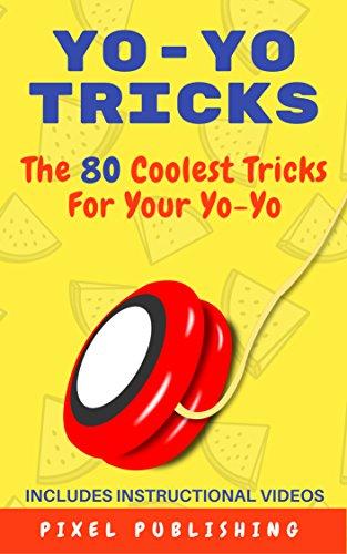 Yo-Yo Tricks: The 80 Coolest Tricks For Your Yo-Yo Includes Instructional Videos! (Yoyo Professional With String)