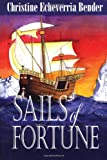 Sails of Fortune, Christine Echeverria Bender, 0870044494