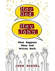 Hey God. Hey John.: What Happens When God Writes Back