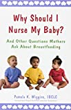 img - for Why Should I Nurse My Baby? And Other Questions Mothers Ask About Breastfeeding book / textbook / text book