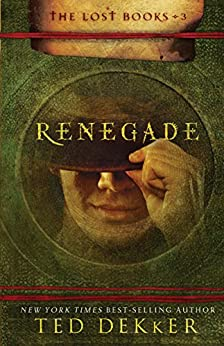 Renegade (The Lost Books) by [Dekker, Ted]