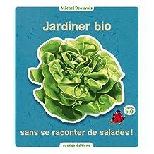 Jardiner bio sans se raconter de salades (Le jardin, c'est nos oignons) (French Edition)