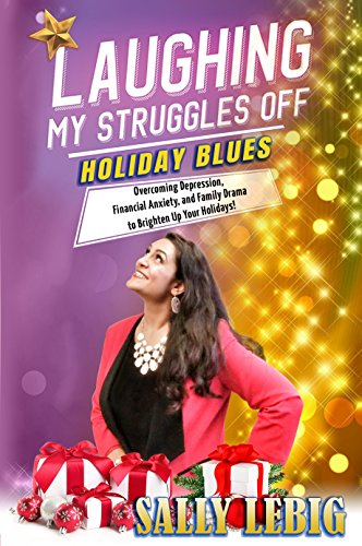 #freebooks – [Kindle] Laughing My Struggles Off – Holiday Blues: Overcoming Depression, Financial Anxiety, and Family Drama – FREE until December 11th