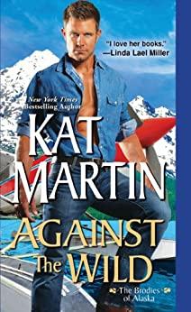 Against the Wild (The Brodies Of Alaska Book 1) by [Martin, Kat]