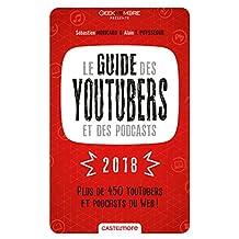 GUIDE DES YOUTUBERS ET DES PODCASTS 2018 (LE)
