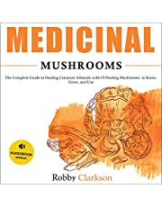 Medicinal Mushrooms: The Complete Guide to Healing Common Ailments with 15 Healing Mushrooms to Know, Grow, and Use