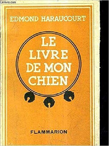 Le Livre De Mon Chien Edmond Haraucourt Amazon Com Books
