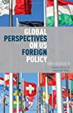 Global Perspectives on US Foreign Policy : From the Outside In, , 1137363665