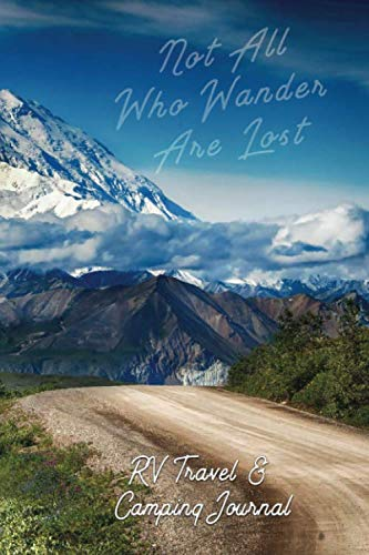 RV Travel & Camping Journal (Not All Who Wander Are Lost) (Full Time Living In A Fifth Wheel Trailer)