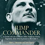 Jump Commander: In Combat with the 505th and 508th Parachute Infantry Regiments, 82nd Airborne Division in World War II | John Sparry,Mark Alexander