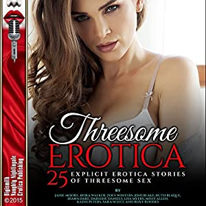 Threesome Erotica: 25 Explicit Erotica Stories of Threesome Sex Hörbuch