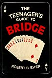 The Teenager's Guide to Bridge, Robert B. Ewen, 0396071473