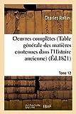 Oeuvres complètes T. 12 (Table générale des matières contenues dans l'Histoire ancienne) (Litterature) (French Edition)