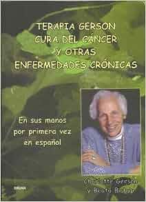 Terapia Gerson Cura del Cancer y Otras Enfermedades ...