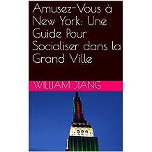Amusez-Vous à New York: Une Guide Pour Socialiser dans la Grand Ville (French Edition)