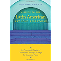 A Guide to the Latin American Art Song Repertoire: An Annotated Catalog of Twentieth-Century Art Songs for Voice and… book cover