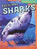 Ferocious Sharks (Dangerous Animals)