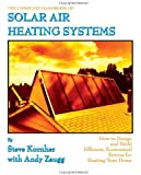 The Complete Handbook of Solar Air Heating Systems: How to Design and Build Efficient, Economical Systems for Heating Your Home