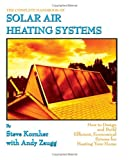 Complete Handbook of Solar Air Heating Systems, Steve Kornher and Andy Zaugg, 0878574425