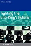 Fighting The Anti-king's Indians: How To Handle White's Tricky Ways Of Avoiding The Main Lines (everyman Chess)-Yelena Dembo