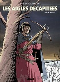 Les aigles décapitées, tome 15 : Mahaut ! par Arnoux