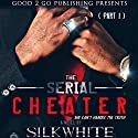 The Serial Cheater Audiobook by Silk White Narrated by Cary Hite