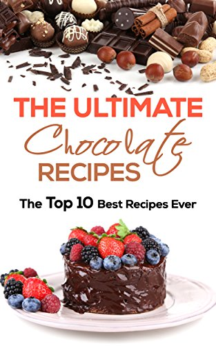 The Ultimate Chocolate Recipes: The Top 10 Best Recipes Ever (Cake Recipes, Chocolate Recipes, Chocolate Making) by [Joyce, Catherine]