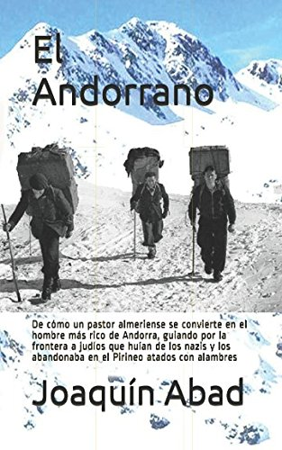El Andorrano: De cómo un pastor almeriense se convierte en el hombre más rico de Andorra, guiando por la frontera a  judíos que huían de los nazis, ... Pirineo atados con alambres (Spanish Edition)