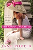 Front cover for the book The Good Daughter by Jane Porter