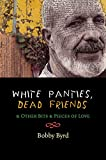 img - for White Panties, Dead Friends & Other Bits & Pieces of Love book / textbook / text book