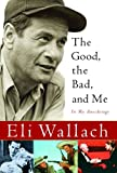 The Good, the Bad, and Me, Eli Wallach, 0151011893