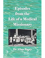 Episodes from the Life of a Medical Missionary