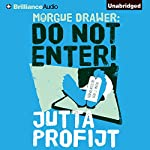 Morgue Drawer: Do Not Enter!: Morgue Drawer Series, Book 4 | Jutta Profijt,Erik J. Macki (translator)