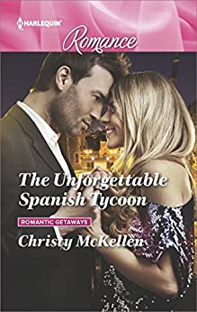 The Unforgettable Spanish Tycoon (Romantic Getaways) by [McKellen, Christy]