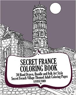 Secret France Coloring Book: 30 Hand Drawn, Doodle and Folk Art ...