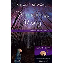 Vampiress Rising: (Born to Blood - Part 1) (ALMOST HUMAN - The Second Series)