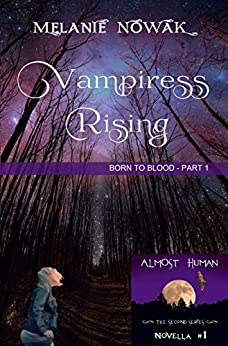 Vampiress Rising: (Born to Blood - Part 1) (ALMOST HUMAN - The Second Series) by [Nowak, Melanie]