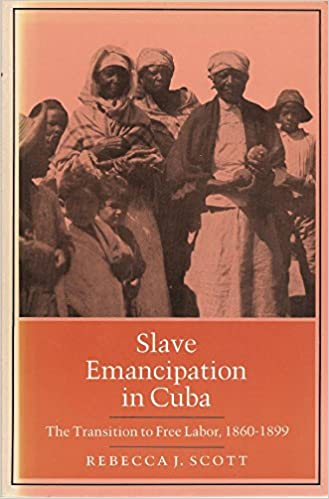 Book Slave Emancipation in Cuba: The Transition to Free Labor, 1860-1899