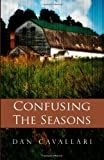 Confusing the Seasons, Dan Cavallari, 0615437087