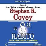 El Octavo Habito De la Efectividad a la Grandeza [The 8th Habit: From Effectiveness to Greatness] | Stephen R. Covey