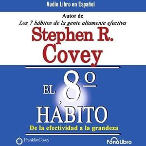 El Octavo Habito De la Efectividad a la Grandeza [The 8th Habit Hörbuch